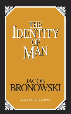The Identity of Man - Bronowski, Jacob