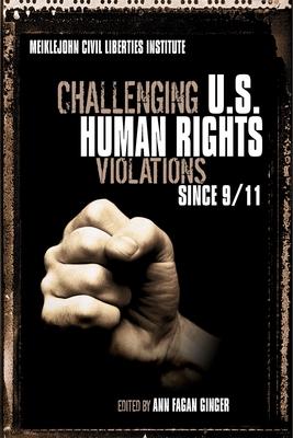 Challenging U.S. Human Rights Violations Since 9/11: Meiklejohn Civil Liberties Institute - Ginger, Ann Fagan (Editor)