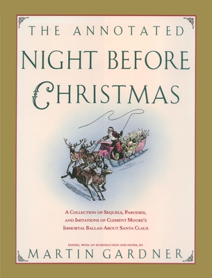 The Annotated Night Before Christmas: A Collection of Sequels, Parodies, and Imitations of Clement Moore's Immortal Ballad about Santa Claus - Gardner, Martin (Editor)