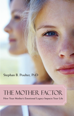 The Mother Factor: How Your Mother's Emotional Legacy Impacts Your Life - Poulter, Stephan B, Dr.
