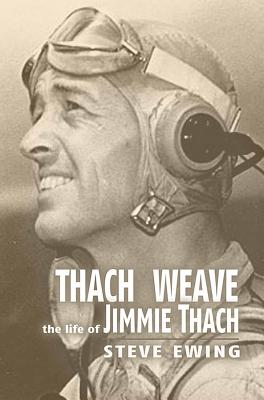 Thach Weave: The Life of Jimmie Thach - Ewing, Steve