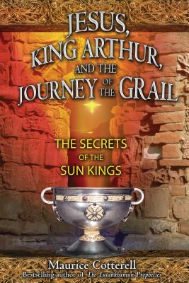 Jesus, King Arthur, and the Journey of the Grail: The Secrets of the Sun Kings - Cotterell, Maurice