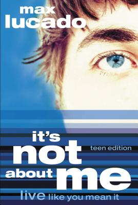 It's Not about Me Teen Edition - Lucado, Max, and Thomas Nelson Publishers