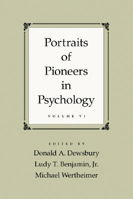Portraits of Pioneers in Psychology, Volume 6 - Dewsbury, Donald A (Editor), and Wertheimer, Michael (Editor), and Benjamin, Ludy T, Jr. (Editor)