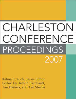 Charleston Conference Proceedings - Strauch, Katina (Editor), and Bernhardt, Beth R (Editor), and Daniels, Tim (Editor)
