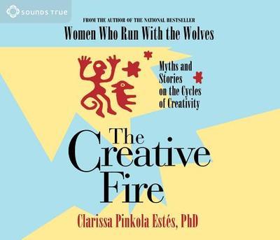 The Creative Fire - Estes, Clarissa Pinkola, Ph.D., and Est's, Clarissa Pinkola