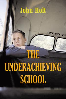 The Underachieving School - Holt, John, and Farenga, Patrick (Foreword by)