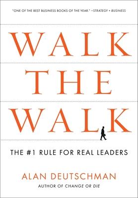 Walk the Walk: The #1 Rule for Real Leaders - Deutschman, Alan