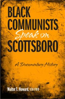 Black Communists Speak on Scottsboro: A Documentary History - Howard, Walter T (Editor)