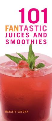 101 Fantastic Juices and Smoothies - Savona, Natalie