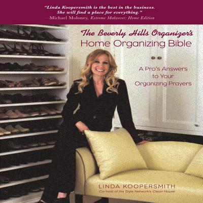 The Beverly Hills Organizer's Home Organizing Bible: A Pro's Answers to Your Organizing Prayers - Koopersmith, Linda