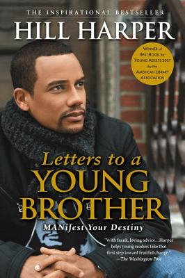Letters to a Young Brother: Manifest Your Destiny - Harper, Hill