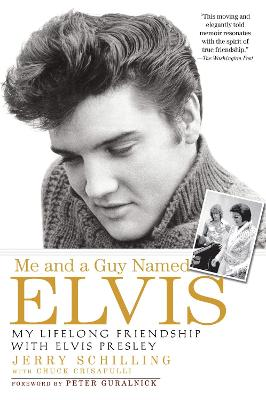 Me and a Guy Named Elvis: My Lifelong Friendship with Elvis Presley - Schilling, Jerry, and Crisafulli, Chuck