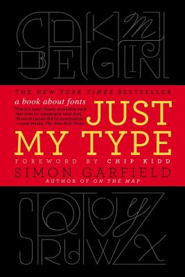 Just My Type: A Book about Fonts - Garfield, Simon, Mr.