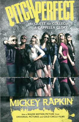 Pitch Perfect: The Quest for Collegiate A Cappella Glory - Rapkin, Mickey