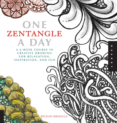 One Zentangle a Day: A 6-week Course in Creative Drawing for Relaxation, Inspiration, and Fun - Krahula, Beckah