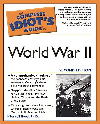 The Complete Idiot's Guide to World War II - Bard, Mitchell Geoffrey, PH.D.