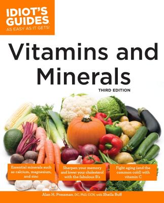 The Complete Idiot's Guide to Vitamins and Minerals - Pressman, Alan, Dr., and Buff, Sheila