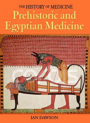 Prehistoric and Egyptian Medicine - Dawson, Ian