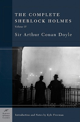 The Complete Sherlock Holmes, Volume II (Barnes & Noble Classics Series) - Doyle, Arthur Conan, Sir, and Freeman, Kyle (Introduction by)
