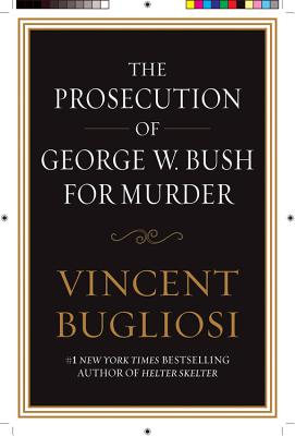 The Prosecution of George W. Bush for Murder - Bugliosi, Vincent