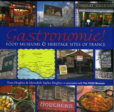 Gastronomie!: Food Museums and Heritage Sites of France - Hughes, Tom, Min, and Hughes, Meredith Sayles