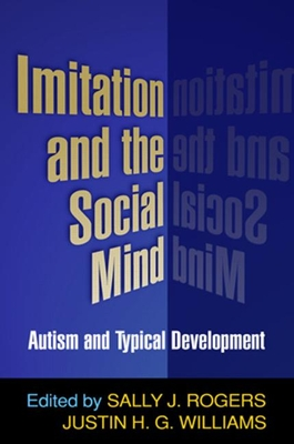 Imitation and the Social Mind: Autism and Typical Development - Rogers, Sally J, Dr., PhD (Editor), and Williams, Justin H G (Editor)