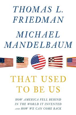 That Used to Be Us: How America Fell Behind in the World It Invented and How We Can Come Back - Friedman, Thomas L, and Mandelbaum, Michael