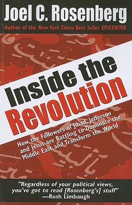 Inside the Revolution: How the Followers of Jihad, Jefferson, and Jesus Are Battling to Dominate the Middle East and Transform the World - Rosenberg, Joel C