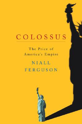 Colossus: The Price of America's Empire - Ferguson, Niall
