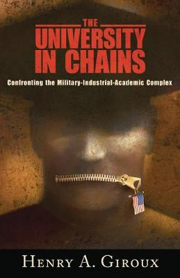 The University in Chains: Confronting the Military-Industrial-Academic Complex - Giroux, Henry A