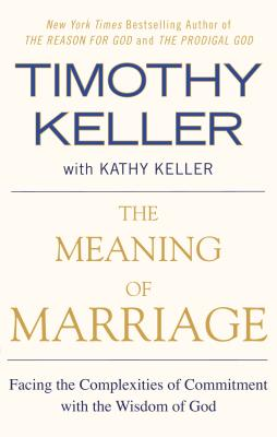 The Meaning of Marriage: Facing the Complexities of Commitment with the Wisdom of God - Keller, Timothy, and Keller, Kathy