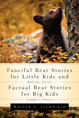 Fanciful Bear Stories for Little Kids and Factual Bear Stories for Big Kids - Lichfield, Walter Curtis