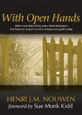 With Open Hands - Nouwen, Henri J M, and Kidd, Sue Monk (Foreword by)