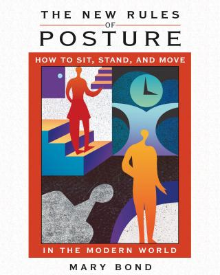 The New Rules of Posture: How to Sit, Stand, and Move in the Modern World - Bond, Mary