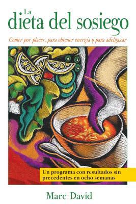 La Dieta del Sosiego: Comer Por Placer, Para Obtener Energia y Para Adelgazar - David, Marc, and Soto, Ramon (Translated by)