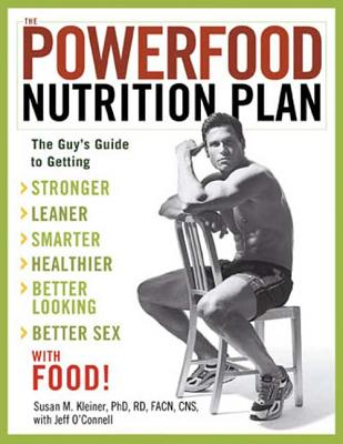 The Powerfood Nutrition Plan: The Guy's Guide to Getting Stronger, Leaner, Smarter, Healthier, Better Looking, Better Sex with Food! - Kleiner, Susan M, Ph.D., R.D., and O'Connell, Jeff
