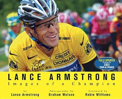 Lance Armstrong: Images of a Champion - Armstrong, Lance, and Watson, Graham (Photographer), and Williams, Robin (Foreword by)