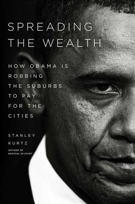Spreading the Wealth: How Obama Is Robbing the Suburbs to Pay for the Cities - Kurtz, Stanley