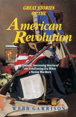 Great Stories of the American Revolution - Garrison, Webb