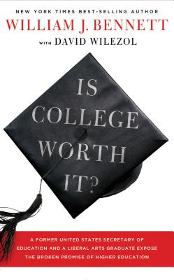 Is College Worth It?: A Former United States Secretary of Education and a Liberal Arts Graduate Expose the Broken Promise of Higher Education - Wilezol, David, and Bennett, William J, Dr.