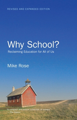 Why School?: Reclaiming Education for All of Us - Rose, Mike