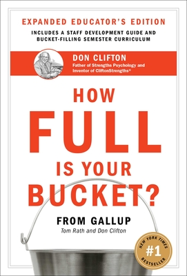 How Full Is Your Bucket?: Positive Strategies for Work and Life - Rath, Tom, and Clifton, Donald O, PH D