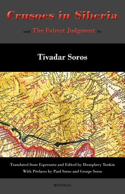 Crusoes in Siberia. the Fairest Judgment - Soros, Tivadar, and Tonkin, Humphrey (Translated by), and Soros, George (Preface by)