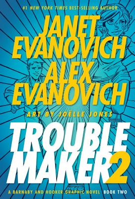 Troublemaker, Book 2 - Evanovich, Janet, and Evanovich, Alex