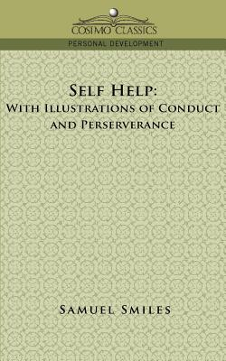 Self-Help: With Illustrations of Conduct and Perseverance - Smiles, Samuel