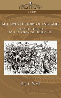 Bill Nye's History of England: From the Druids to the Reign of Henry VIII - Nye, Bill