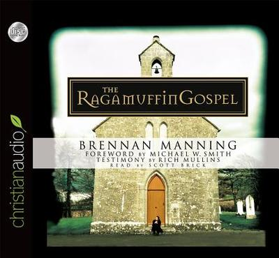 The Ragamuffin Gospel - Manning, Brennan, and Brick, Scott (Read by), and Smith, Michael W (Foreword by)