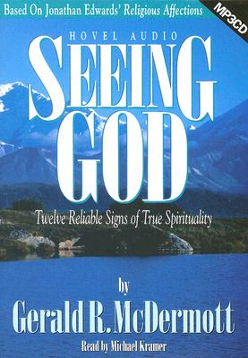 Seeing God: Twelve Reliable Signs of True Spirituality - McDermott, Gerald R, and Kramer, Michael (Read by)