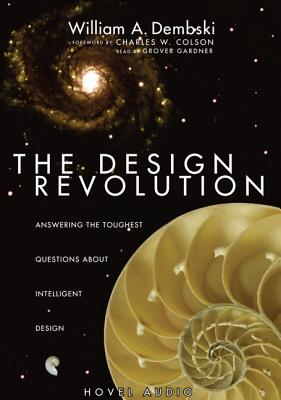The Design Revolution - Dembski, William A, and Gardner, Grover, Professor (Read by), and Colson, Charles W (Foreword by)